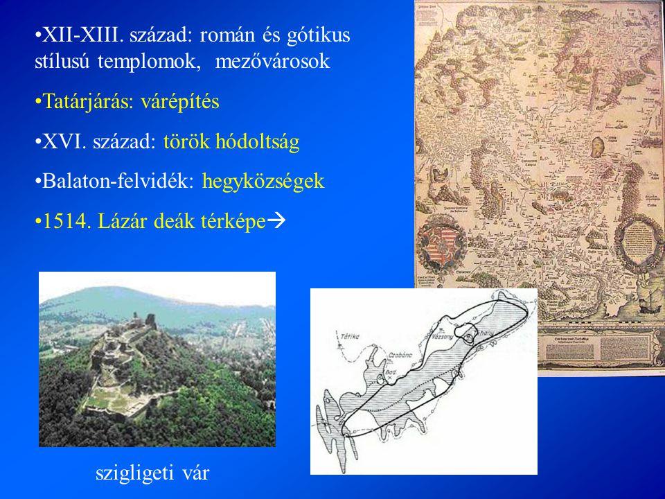 •XII-XIII. század: román és gótikus stílusú templomok, mezővárosok •Tatárjárás: várépítés •XVI. század: török hódoltság •Balaton-felvidék: hegyközsége
