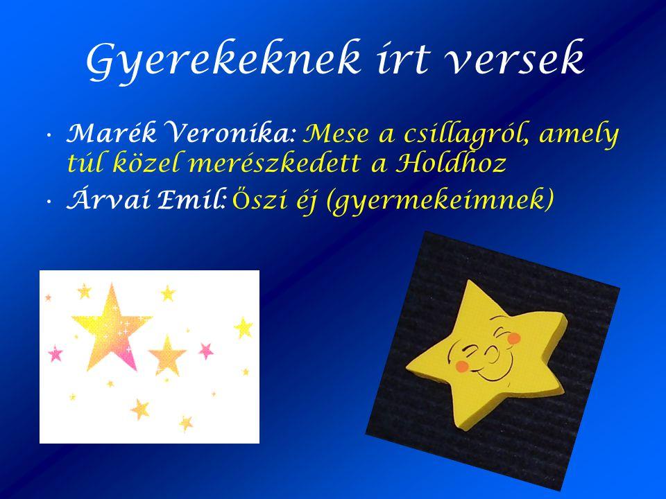 Gyerekeknek írt versek •Marék Veronika: Mese a csillagról, amely túl közel merészkedett a Holdhoz •Árvai Emil: Ő szi éj (gyermekeimnek)