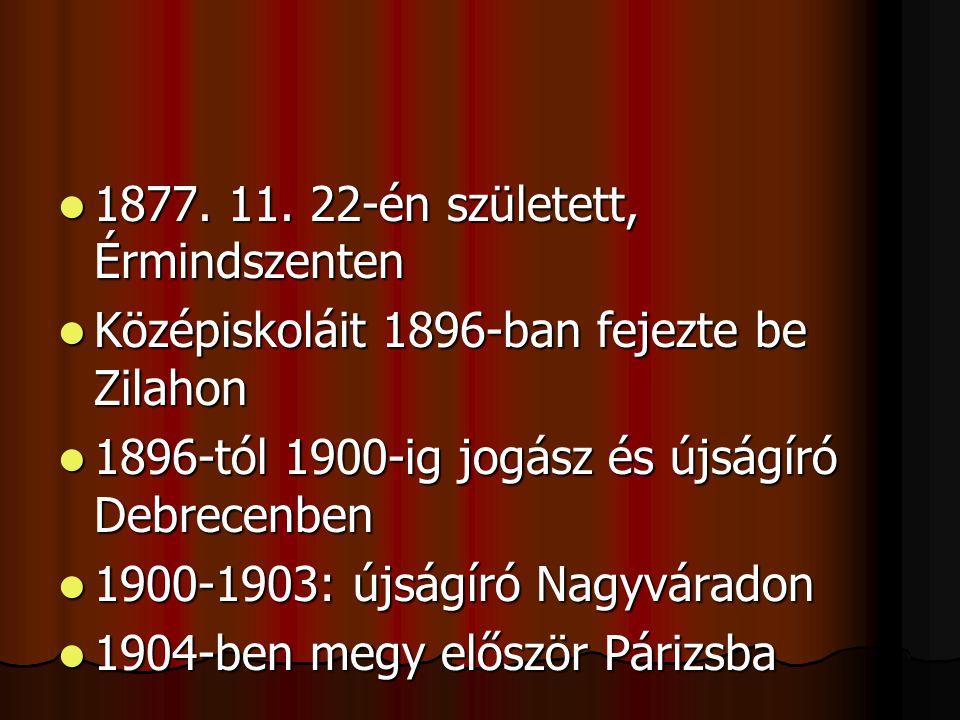 1111877. 11. 22-én született, Érmindszenten KKKKözépiskoláit 1896-ban fejezte be Zilahon 1111896-tól 1900-ig jogász és újságíró Debrecenbe