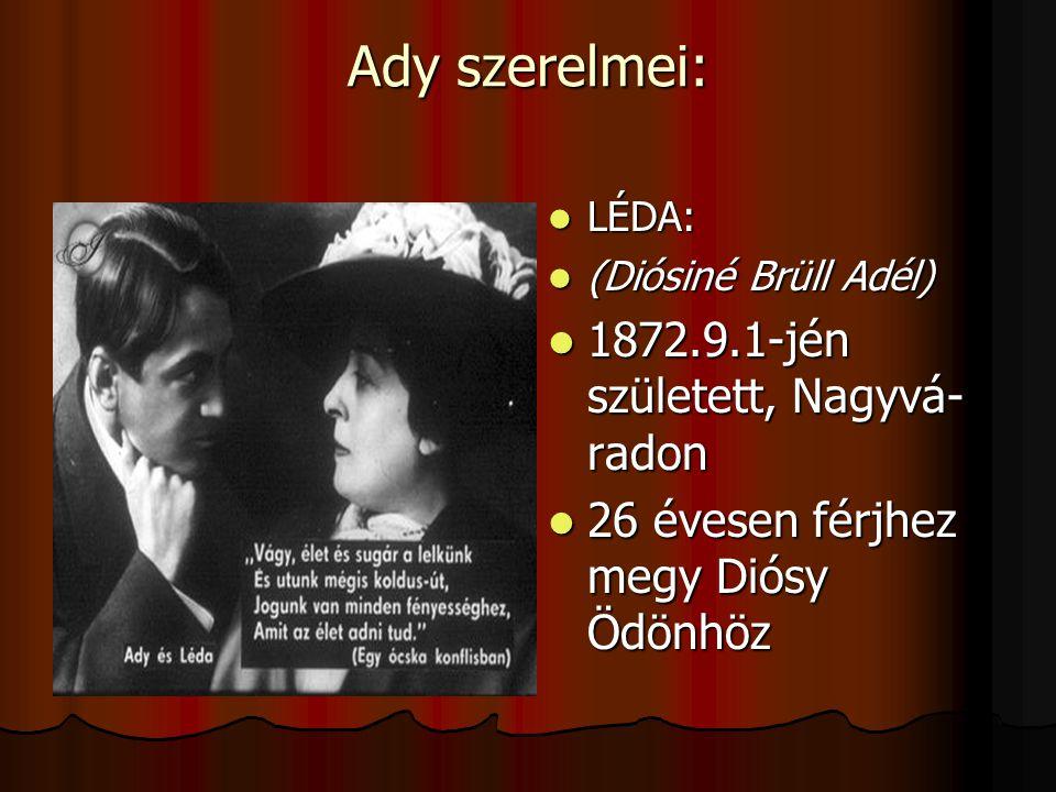 Ady szerelmei: LLLLÉDA: ((((Diósiné Brüll Adél) 1111872.9.1-jén született, Nagyvá- radon 22226 évesen férjhez megy Diósy Ödönhöz