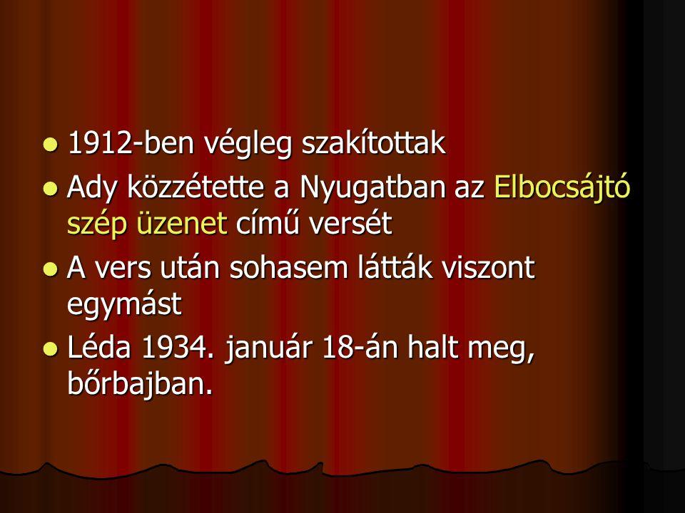 1111912-ben végleg szakítottak AAAAdy közzétette a Nyugatban az Elbocsájtó szép üzenet című versét AAAA vers után sohasem látták viszont e