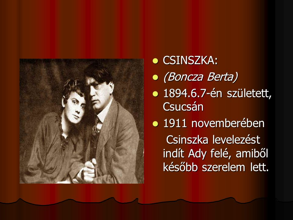 CCCCSINSZKA: ((((Boncza Berta) 1111894.6.7-én született, Csucsán 1111911 novemberében Csinszka levelezést indít Ady felé, amiből későb
