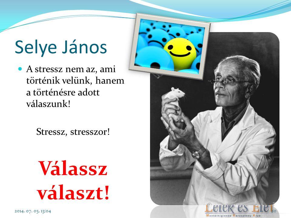 Selye János  A stressz nem az, ami történik velünk, hanem a történésre adott válaszunk! Stressz, stresszor! Válassz választ! 2014. 07. 05. 13:0620