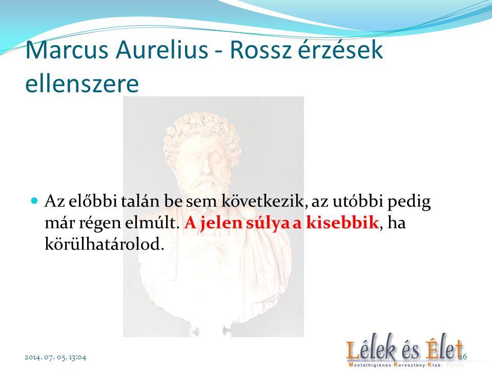 Marcus Aurelius - Rossz érzések ellenszere A jelen súlya a kisebbik  Az előbbi talán be sem következik, az utóbbi pedig már régen elmúlt. A jelen súl