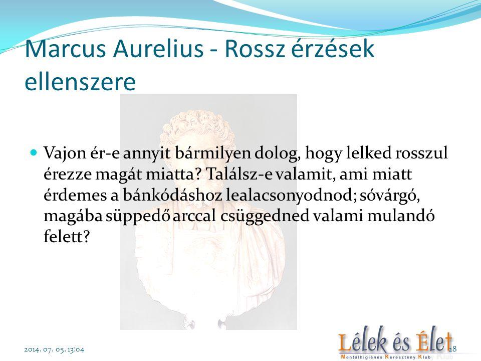 Marcus Aurelius - Rossz érzések ellenszere  Vajon ér-e annyit bármilyen dolog, hogy lelked rosszul érezze magát miatta? Találsz-e valamit, ami miatt