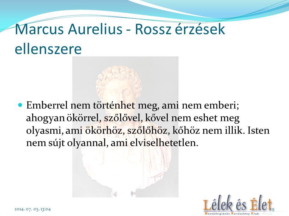 Marcus Aurelius - Rossz érzések ellenszere  Emberrel nem történhet meg, ami nem emberi; ahogyan ökörrel, szőlővel, kővel nem eshet meg olyasmi, ami ö