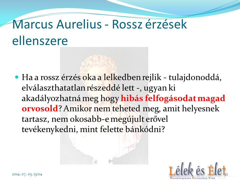 Marcus Aurelius - Rossz érzések ellenszere hibás felfogásodat magad orvosold  Ha a rossz érzés oka a lelkedben rejlik - tulajdonoddá, elválaszthatatl