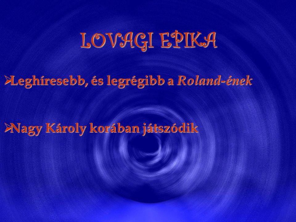 LOVAGI EPIKA  Leghíresebb, és legrégibb a Roland-ének  Nagy Károly korában játszódik