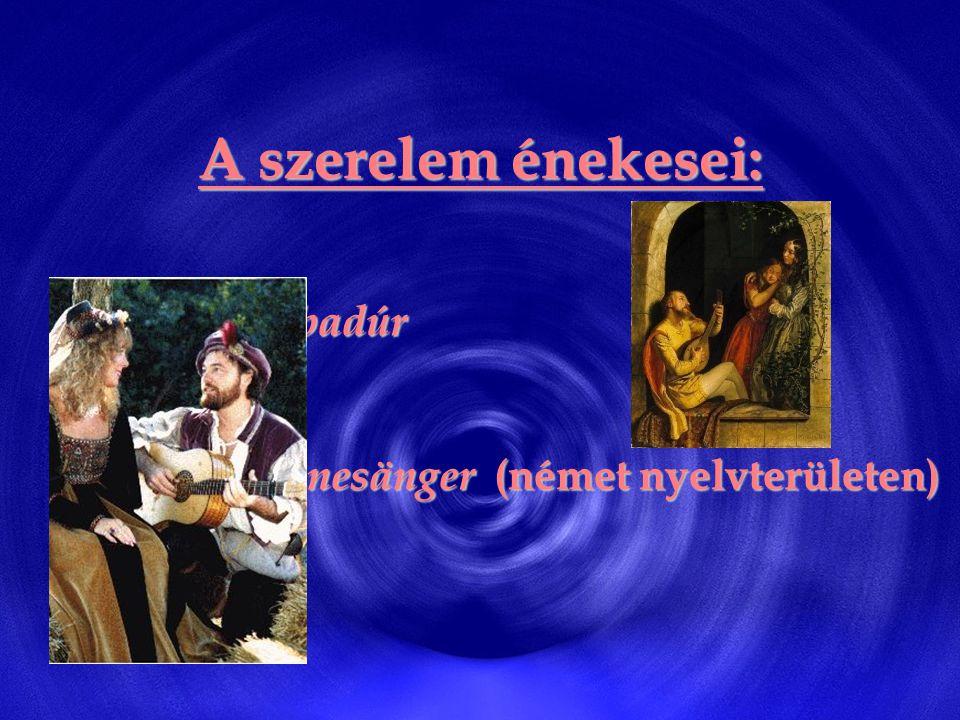 A szerelem énekesei: • Trubadúr • Minnesänger (német nyelvterületen)