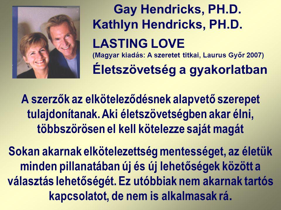 Gay Hendricks, PH.D. Kathlyn Hendricks, PH.D. LASTING LOVE (Magyar kiadás: A szeretet titkai, Laurus Győr 2007) Életszövetség a gyakorlatban A szerzők