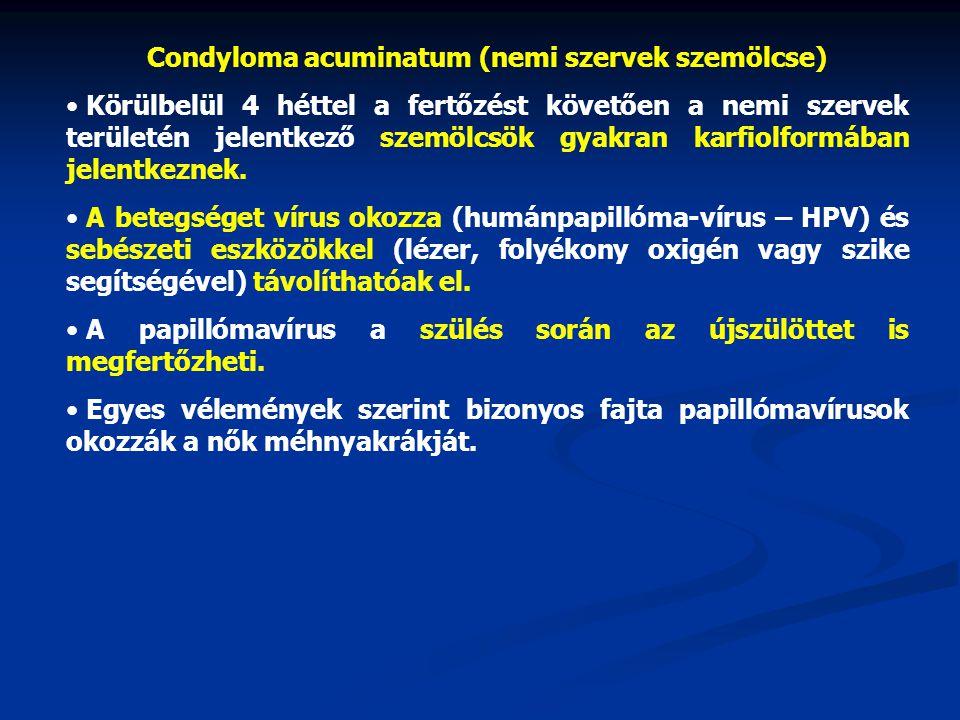 Condyloma acuminatum (nemi szervek szemölcse) • Körülbelül 4 héttel a fertőzést követően a nemi szervek területén jelentkező szemölcsök gyakran karfio
