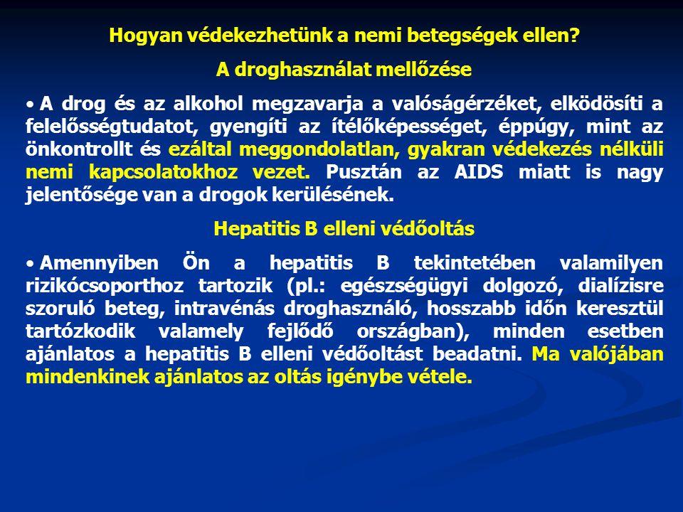 Hogyan védekezhetünk a nemi betegségek ellen? A droghasználat mellőzése • A drog és az alkohol megzavarja a valóságérzéket, elködösíti a felelősségtud