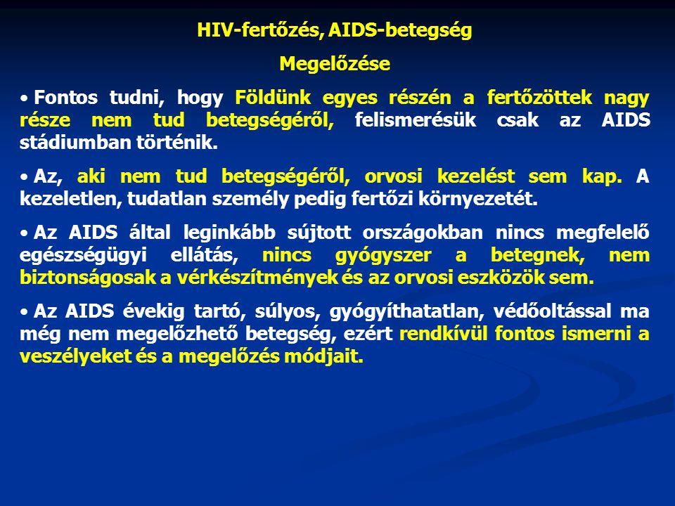 HIV-fertőzés, AIDS-betegség Megelőzése • Fontos tudni, hogy Földünk egyes részén a fertőzöttek nagy része nem tud betegségéről, felismerésük csak az A