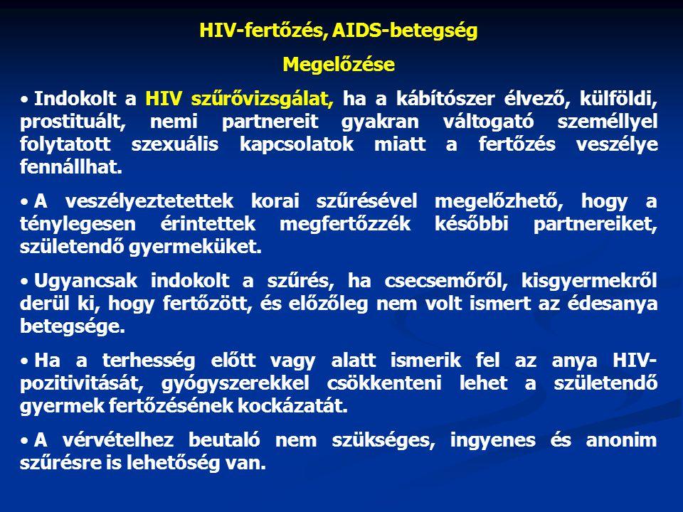 HIV-fertőzés, AIDS-betegség Megelőzése • Indokolt a HIV szűrővizsgálat, ha a kábítószer élvező, külföldi, prostituált, nemi partnereit gyakran váltoga