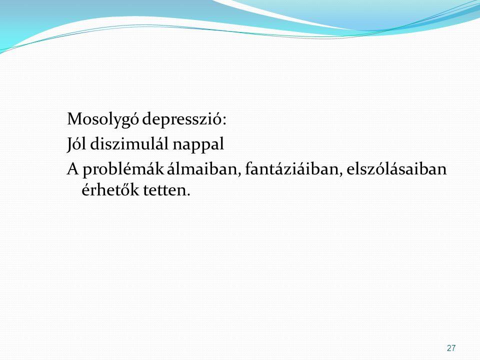 Mosolygó depresszió: Jól diszimulál nappal A problémák álmaiban, fantáziáiban, elszólásaiban érhetők tetten.