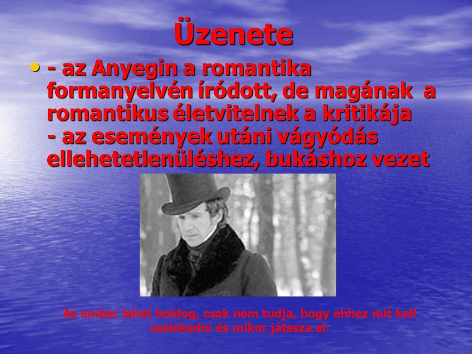 Üzenete • - az Anyegin a romantika formanyelvén íródott, de magának a romantikus életvitelnek a kritikája - az események utáni vágyódás ellehetetlenül