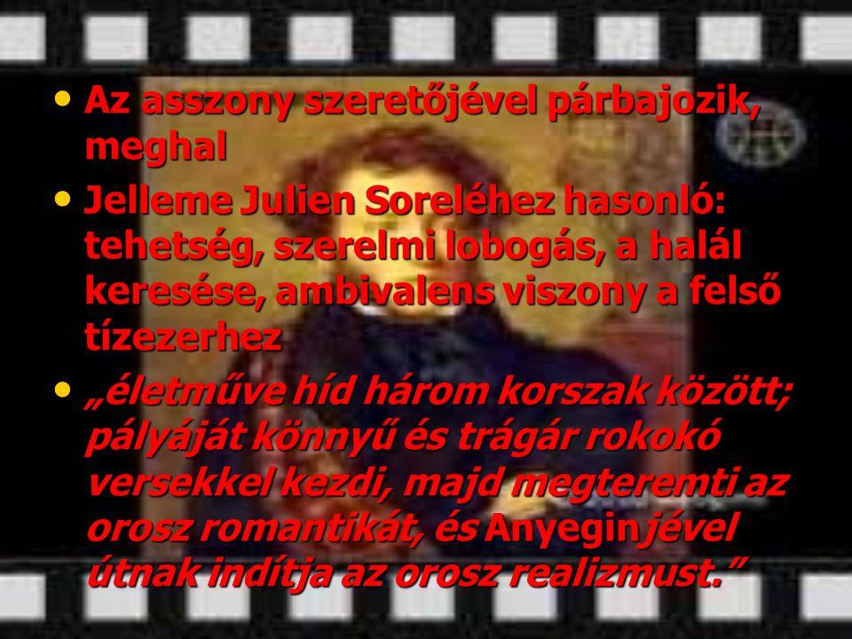 • Az asszony szeretőjével párbajozik, meghal • Jelleme Julien Soreléhez hasonló: tehetség, szerelmi lobogás, a halál keresése, ambivalens viszony a fe