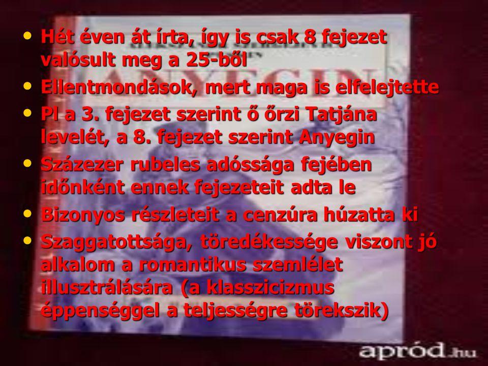 • Hét éven át írta, így is csak 8 fejezet valósult meg a 25-ből • Ellentmondások, mert maga is elfelejtette • Pl a 3. fejezet szerint ő őrzi Tatjána l