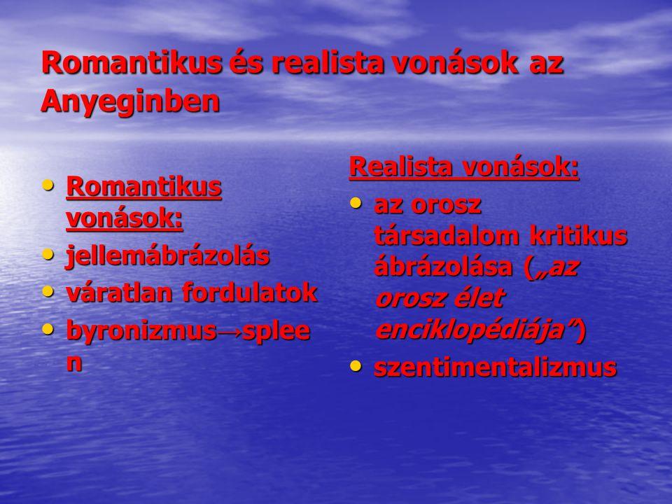 Romantikus és realista vonások az Anyeginben • Romantikus vonások: • jellemábrázolás • váratlan fordulatok • byronizmus → splee n Realista vonások: •