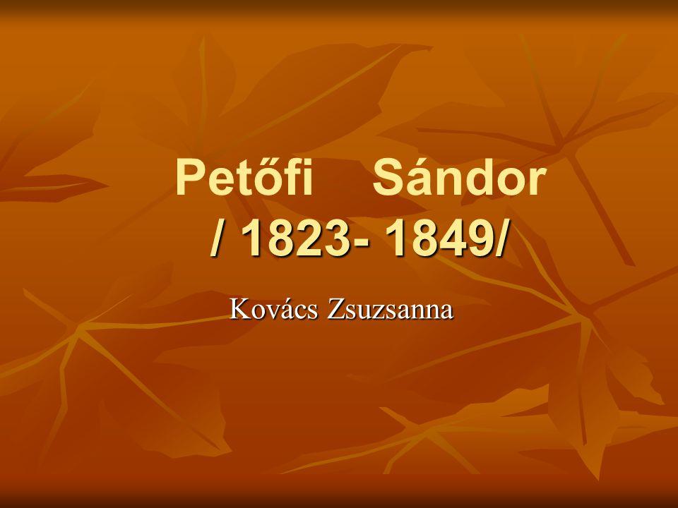 / 1823- 1849/ Petőfi Sándor / 1823- 1849/ Kovács Zsuzsanna