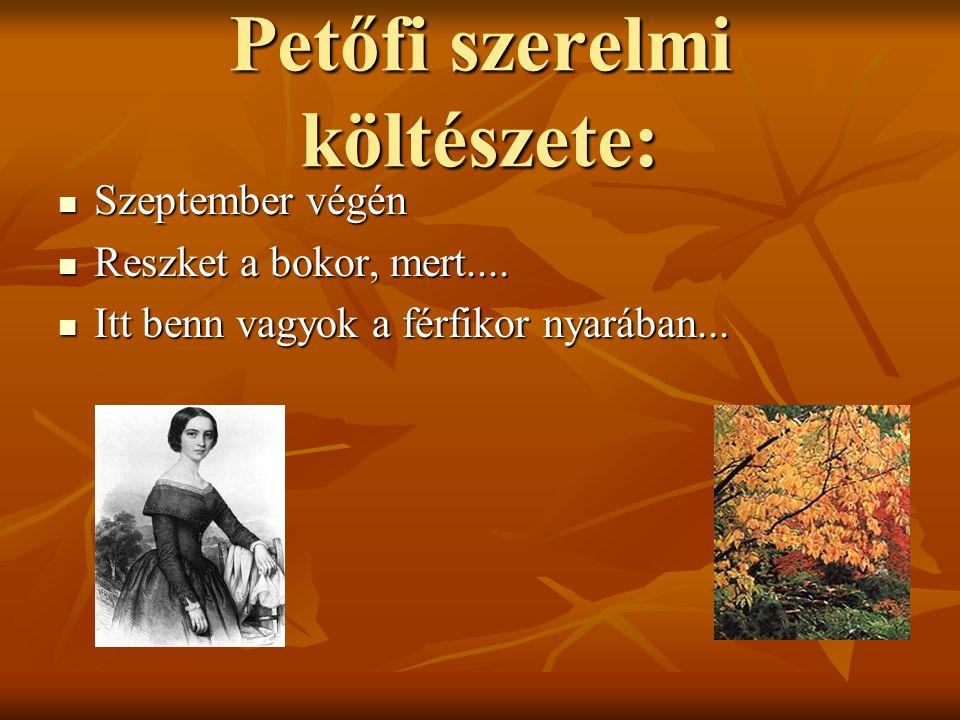 Petőfi szerelmi költészete:  Szeptember végén  Reszket a bokor, mert....  Itt benn vagyok a férfikor nyarában...