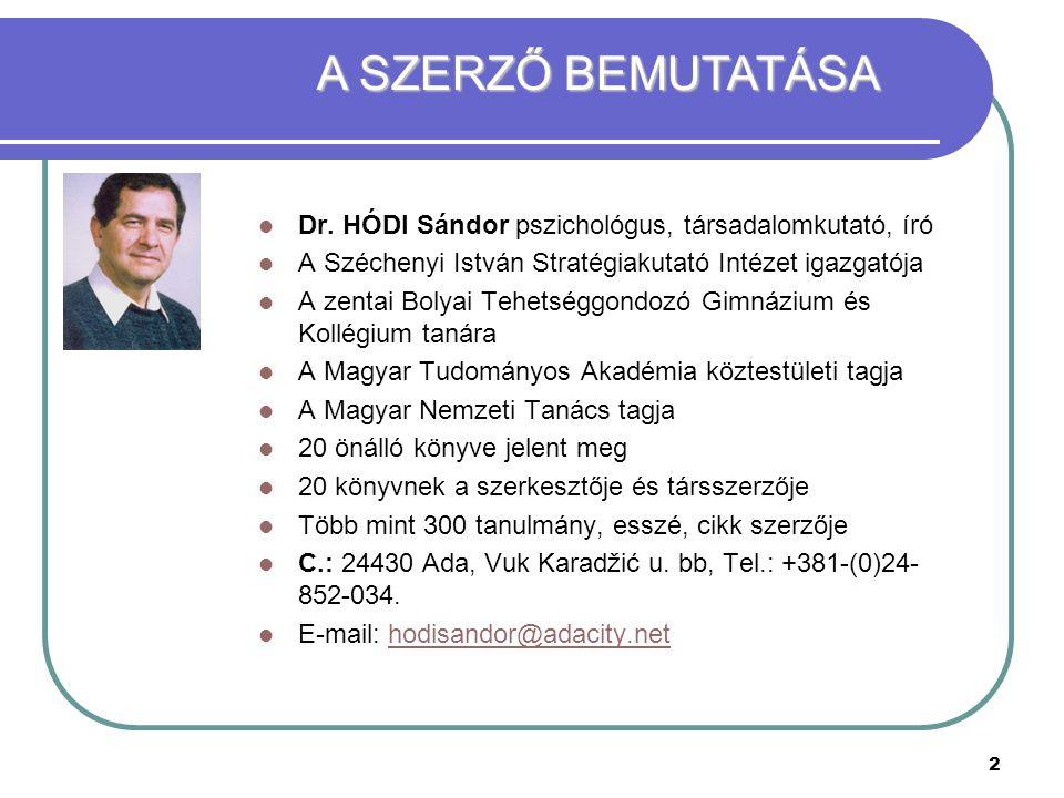 2 DDr. HÓDI Sándor pszichológus, társadalomkutató, író AA Széchenyi István Stratégiakutató Intézet igazgatója AA zentai Bolyai Tehetséggondozó G