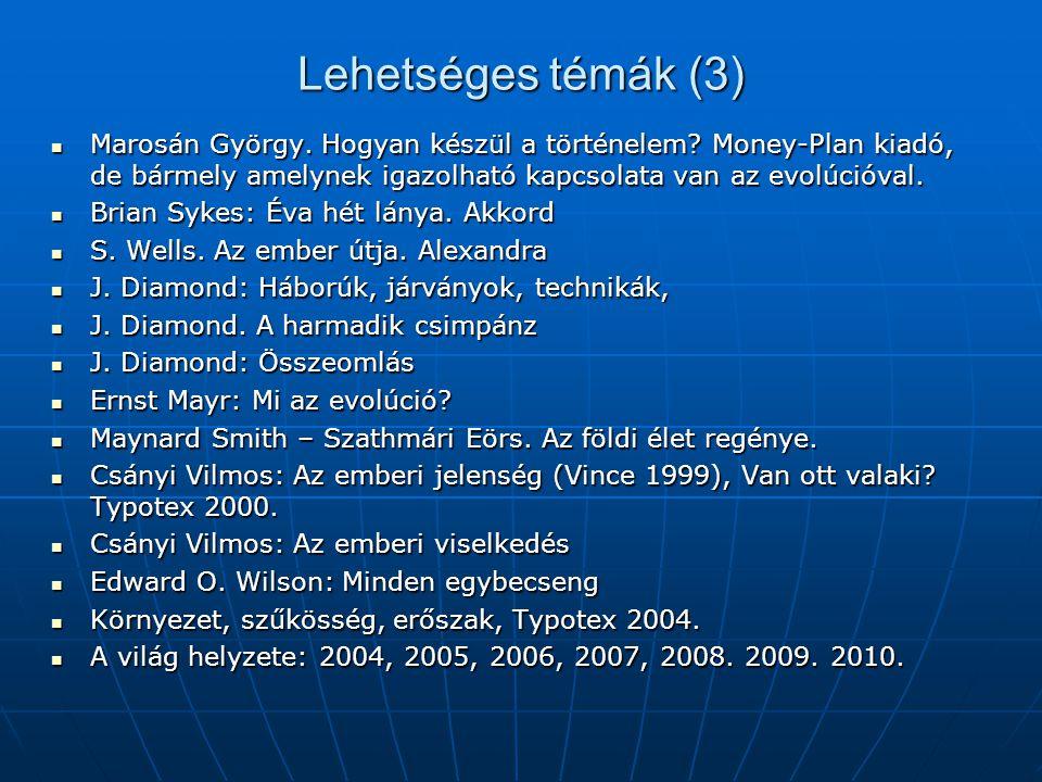 Lehetséges témák (3)  Marosán György. Hogyan készül a történelem? Money-Plan kiadó, de bármely amelynek igazolható kapcsolata van az evolúcióval.  B