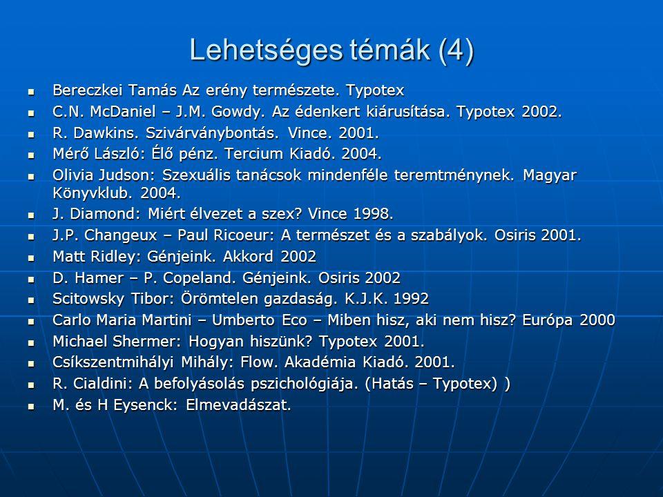 Lehetséges témák (4)  Bereczkei Tamás Az erény természete. Typotex  C.N. McDaniel – J.M. Gowdy. Az édenkert kiárusítása. Typotex 2002.  R. Dawkins.