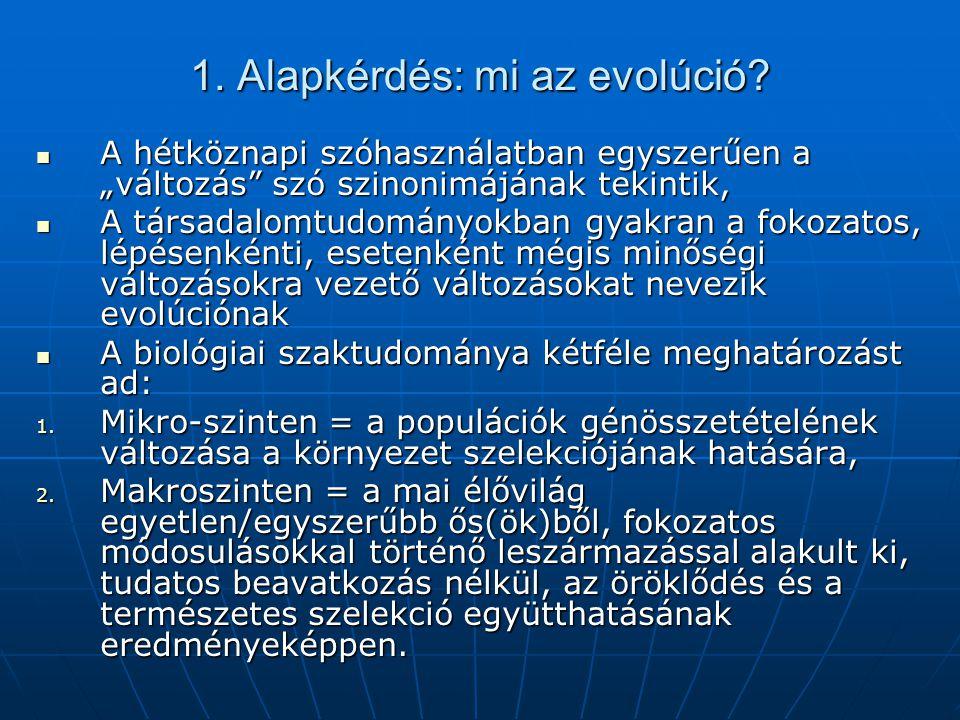 """1. Alapkérdés: mi az evolúció?  A hétköznapi szóhasználatban egyszerűen a """"változás"""" szó szinonimájának tekintik,  A társadalomtudományokban gyakran"""