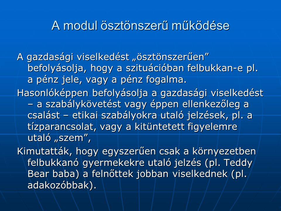"""A modul ösztönszerű működése A gazdasági viselkedést """"ösztönszerűen befolyásolja, hogy a szituációban felbukkan-e pl."""