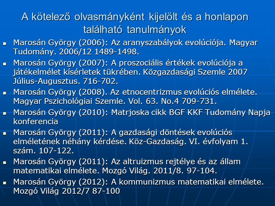 A kötelező olvasmányként kijelölt és a honlapon található tanulmányok  Marosán György (2006): Az aranyszabályok evolúciója. Magyar Tudomány. 2006/12