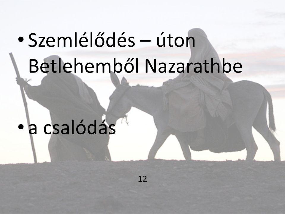 • Szemlélődés – úton Betlehemből Nazarathbe • a csalódás 12