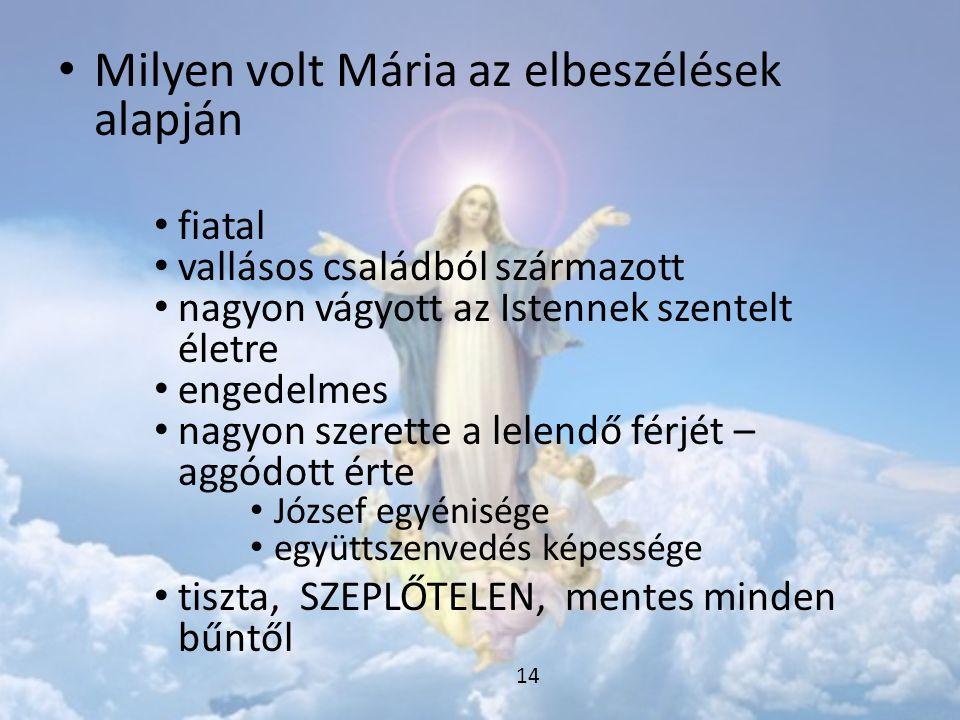 • Milyen volt Mária az elbeszélések alapján • fiatal • vallásos családból származott • nagyon vágyott az Istennek szentelt életre • engedelmes • nagyo