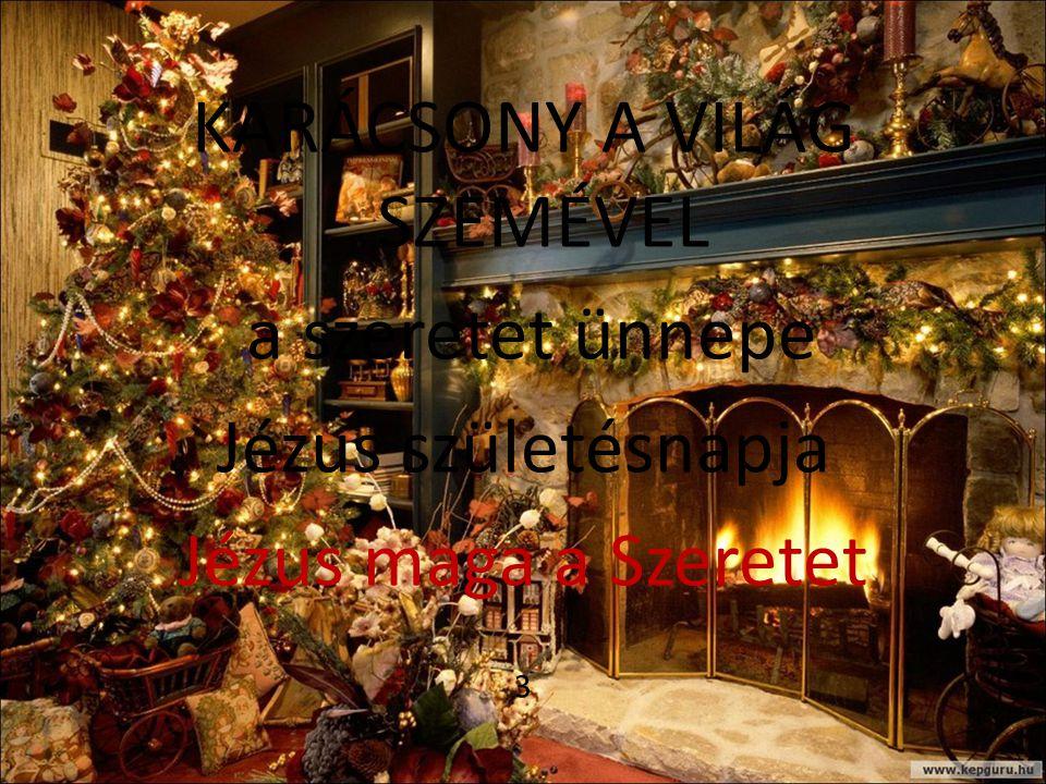 KARÁCSONY A VILÁG SZEMÉVEL a szeretet ünnepe Jézus születésnapja Jézus maga a Szeretet 3