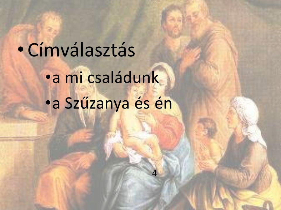 • Címválasztás • a mi családunk • a Szűzanya és én 4