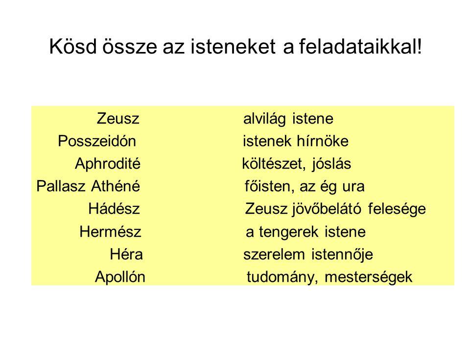 Kösd össze az isteneket a feladataikkal! Zeusz alvilág istene Posszeidón istenek hírnöke Aphrodité költészet, jóslás Pallasz Athéné főisten, az ég ura