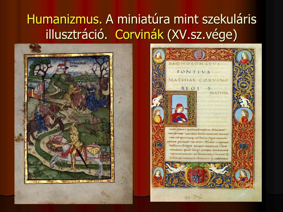 Humanizmus. A miniatúra mint szekuláris illusztráció. Corvinák (XV.sz.vége)