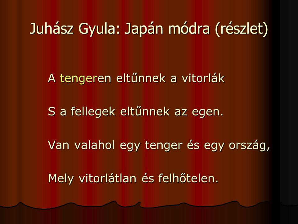 Juhász Gyula: Japán módra (részlet) A tengeren eltűnnek a vitorlák S a fellegek eltűnnek az egen.