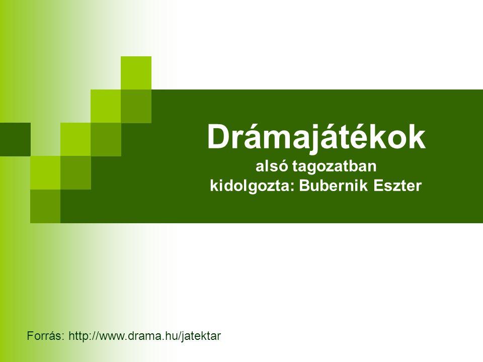 Drámajátékok alsó tagozatban kidolgozta: Bubernik Eszter Forrás: http://www.drama.hu/jatektar