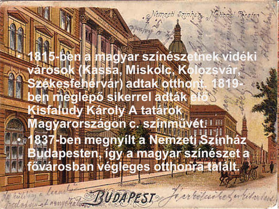 •1815-ben a magyar színészetnek vidéki városok (Kassa, Miskolc, Kolozsvár, Székesfehérvár) adtak otthont.