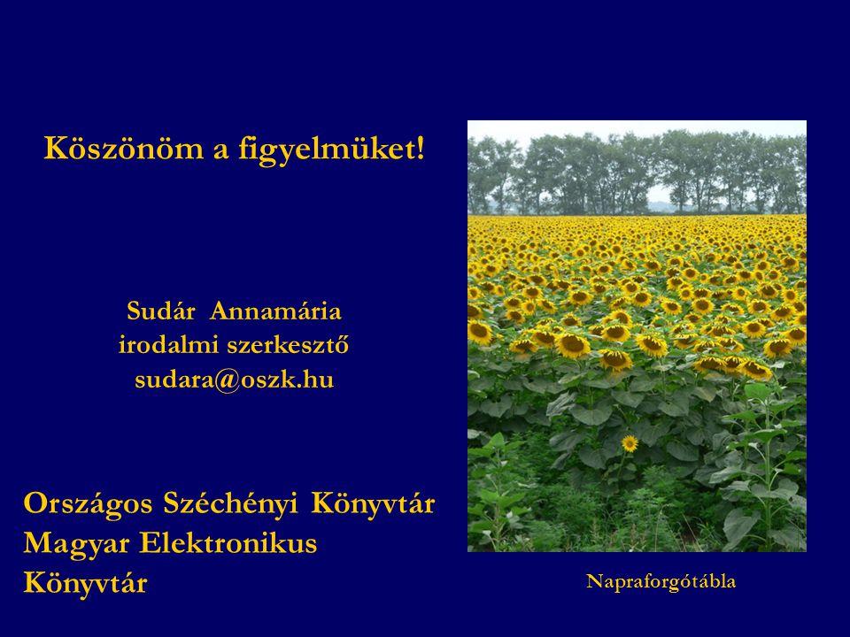 Sudár Annamária irodalmi szerkesztő sudara@oszk.hu Napraforgótábla Köszönöm a figyelmüket.