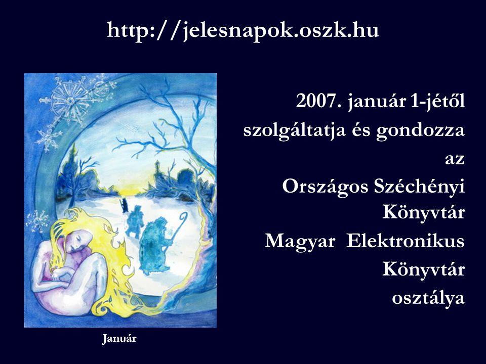 2007. január 1-jétől szolgáltatja és gondozza az Országos Széchényi Könyvtár Magyar Elektronikus Könyvtár osztálya http://jelesnapok.oszk.hu Január