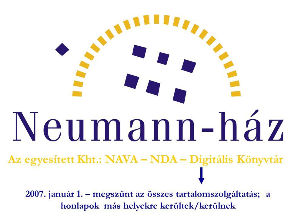 Az egyesített Kht.: NAVA – NDA – Digitális Könyvtár 2007. január 1. – megszűnt az összes tartalomszolgáltatás; a honlapok más helyekre kerültek/kerüln