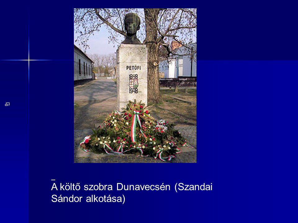 A költő szobra Dunavecsén (Szandai Sándor alkotása)