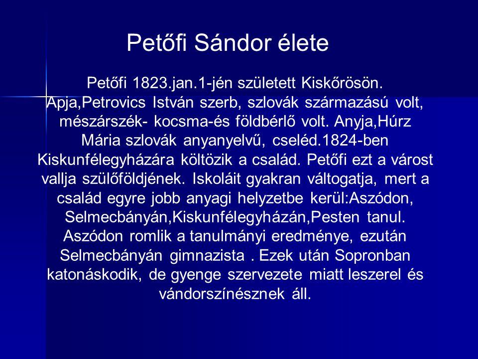 Petőfi Sándor élete Petőfi 1823.jan.1-jén született Kiskőrösön. Apja,Petrovics István szerb, szlovák származású volt, mészárszék- kocsma-és földbérlő