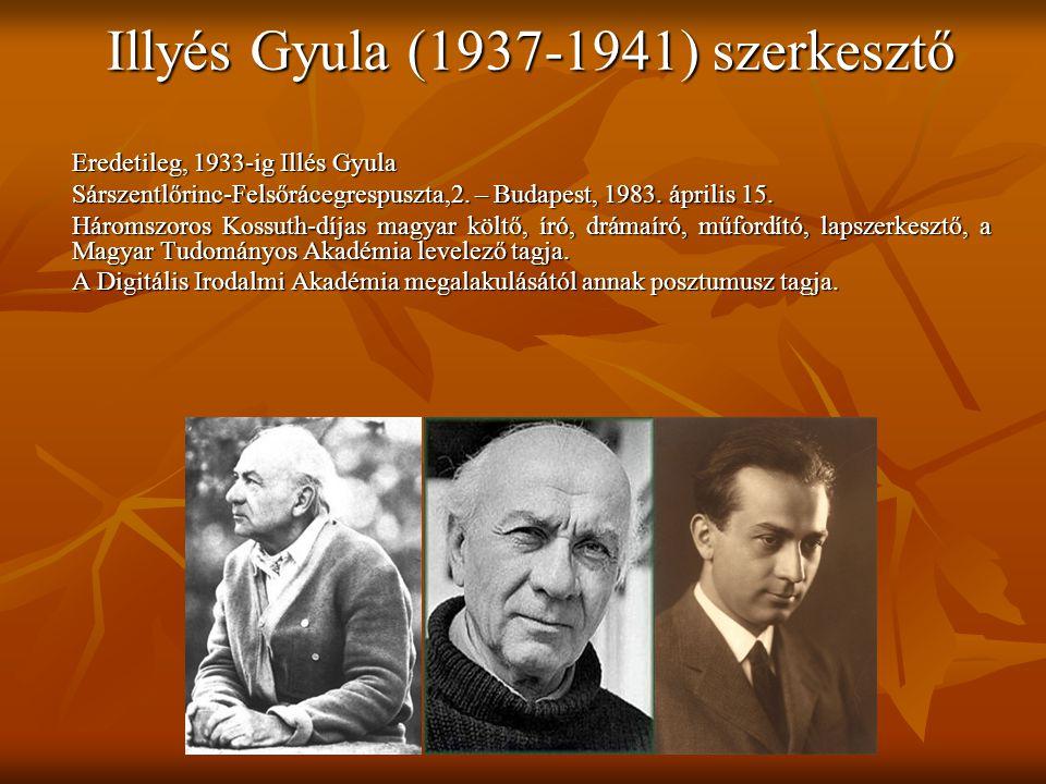 Illyés Gyula (1937-1941) szerkesztő Eredetileg, 1933-ig Illés Gyula Sárszentlőrinc-Felsőrácegrespuszta,2.