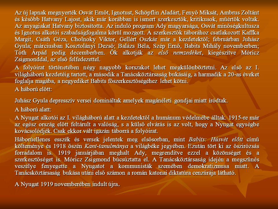 Az új lapnak megnyerték Osvát Ernőt, Ignotust, Schöpflin Aladárt, Fenyő Miksát, Ambrus Zoltánt és később Hatvany Lajost, akik már korábban is ismert szerkesztők, kritikusok, műértők voltak.