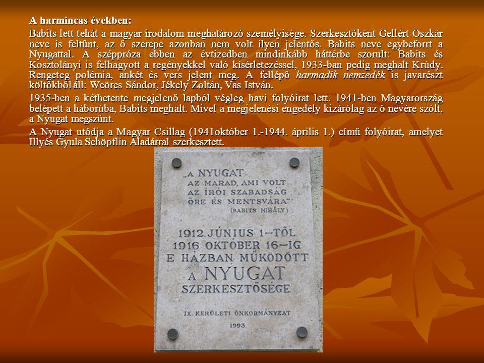 A harmincas években: Babits lett tehát a magyar irodalom meghatározó személyisége.