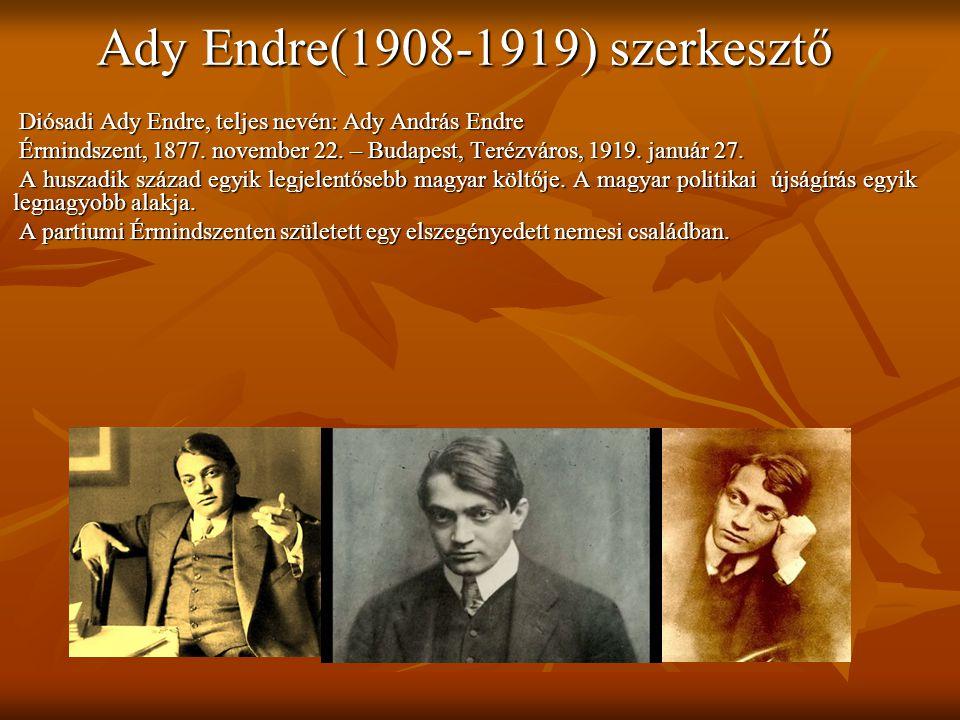 Ady Endre(1908-1919) szerkesztő Diósadi Ady Endre, teljes nevén: Ady András Endre Diósadi Ady Endre, teljes nevén: Ady András Endre Érmindszent, 1877.