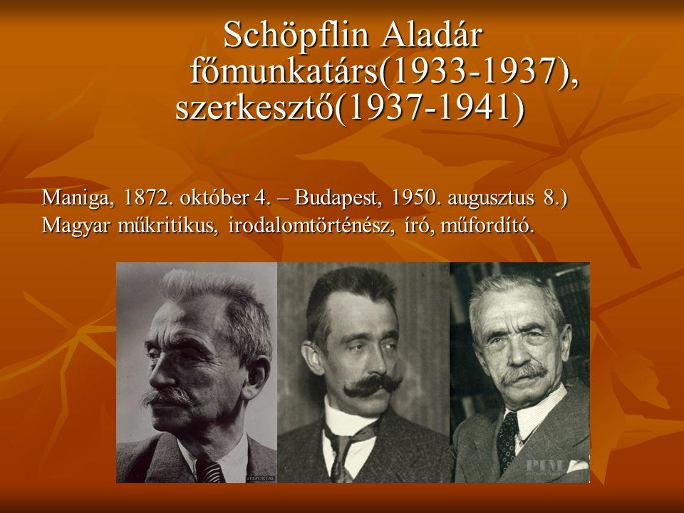 Schöpflin Aladár főmunkatárs(1933-1937), szerkesztő(1937-1941) Schöpflin Aladár főmunkatárs(1933-1937), szerkesztő(1937-1941) Maniga, 1872.